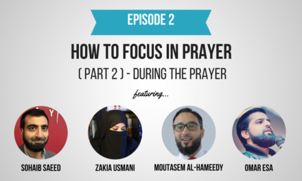 EP 2: How To Focus In Prayer (Part 2) – During The Prayer (Feat. Sohaib Saeed, Zakia Usmani, Moutasem Al-Hameedy & Omar Esa)