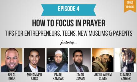 EP 4: How To Focus in Prayer (Part 4) – BONUS Episode feat. Belal Khan, Mohammed Faris, Ismail Kamdar, Omar Usman, Abdul Azeem Climie and Sumaira Zaheer