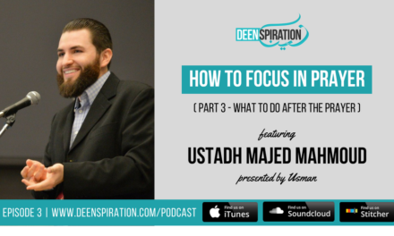 EP 3: How To Focus in Prayer (Part 3) – After The Prayer (feat. Majed Mahmoud)