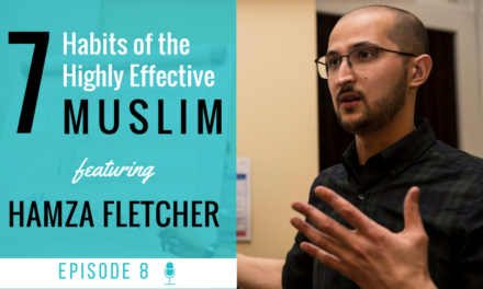 EP 8: 7 Habits of the Highly Effective Muslim (feat. Hamza Fletcher)