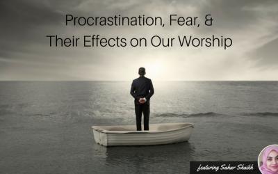EP 14: Procrastination, Fear, and Their Effects on Our Worship (feat. Sahar Shaikh)
