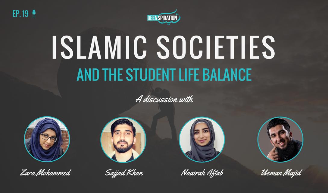 EP 19: Islamic Societies & The Student Life Balance (feat. Zara Mohammed, Sajjad Khan & Naairah Aftab)