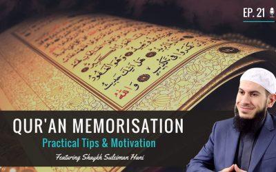 EP 21: Quran Memorisation – Practical Tips & Motivation feat. Shaykh Suleiman Hani