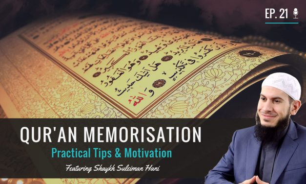 EP 21: Quran Memorisation – Practical Tips & Motivation feat. Shaykh Suleiman Hani