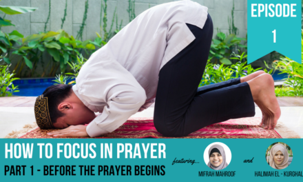 EP 1: How to Focus in Prayer (Part 1) – Before The Prayer (feat. Mifrah Mahroof and Halimah El – Kurghali)