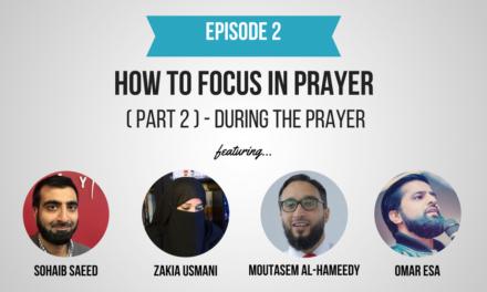 EP 2: How To Focus In Prayer (Part 2) – During The Prayer (Feat. Sohaib Saeed, Zakia Usmani, Moutasem Al-Hameedy & Omar Esa)