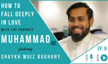 EP 9: How To Fall in Love With The Prophet Muhammad (pbuh) – feat. Shaykh Muiz Bukhary