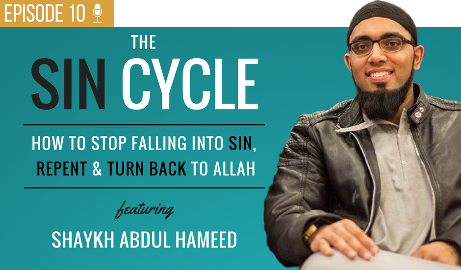 EP 10: The Sin Cycle – How To Stop Sinning & Return To Allah (feat. Shaykh Abdul Hameed)