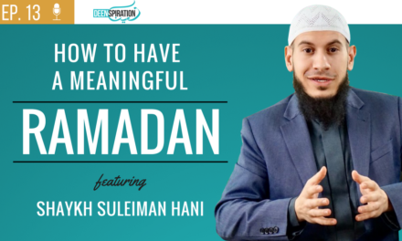 Ep 13: Meaningful Ramadan – Preparing for the Blessed Month (feat. Shaykh Suleiman Hani)