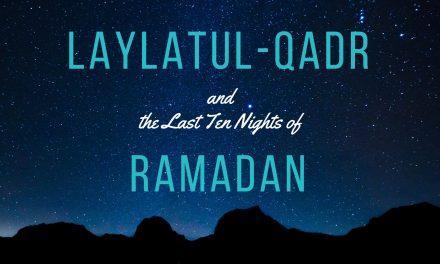 Laylatul Qadr – 10 Tips for Success During the Last 10 Nights of Ramadan