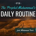 EP 26: The Prophet's Daily Routine (feat. Mohammed Faris – Productive Muslim)