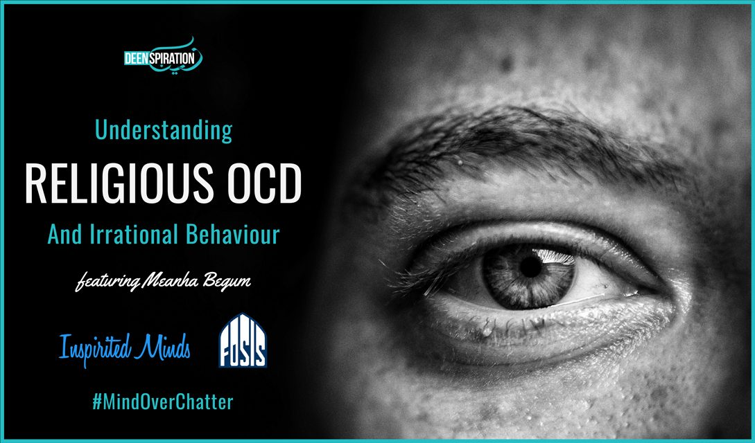 EP 29: Understanding Religious OCD & Irrational Behaviour (feat. Meanha Begum – Inspirited Minds)