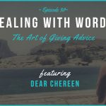 EP 30: Healing with Words – The Art of Giving Advice (feat. Dear Chereen)