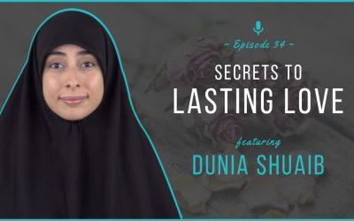 EP 34: Secrets to Lasting Love (feat. Dunia Shuaib)
