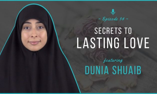 EP 34: Secrets to Lasting Love (feat. Dunia Shuaib)
