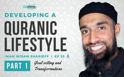 EP 35: Developing a Quranic Lifestyle (Part 1) – feat. Wisam Sharieff