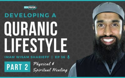 EP 36: Developing a Quranic Lifestyle (Part 2) – feat. Wisam Sharieff