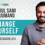 If You Change Yourself, You Can Change the World – Abdul Sami Arjumand
