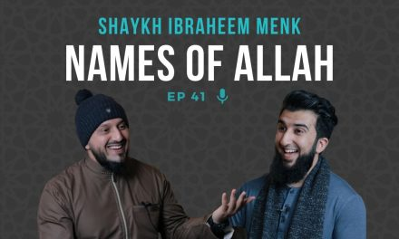 EP 41: Exploring the Beautiful Names of Allah – Shaykh Ibraheem Menk