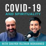EP 44: Covid-19 Through the Lens of Spirituality – Shaykh Ruzwan Mohammed