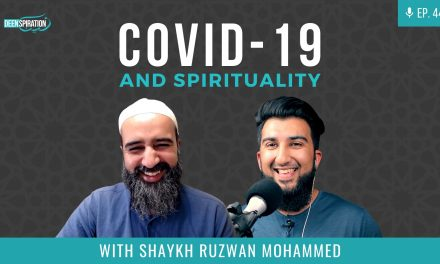 EP 44: Covid-19 Through the Lens of Spirituality – Shaykh Ruzwan Mohammed
